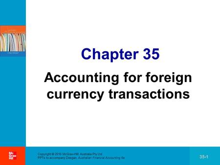 . Copyright  2010 McGraw-Hill Australia Pty Ltd PPTs to accompany Deegan, Australian Financial Accounting 6e 35-1 Chapter 35 Accounting for foreign currency.
