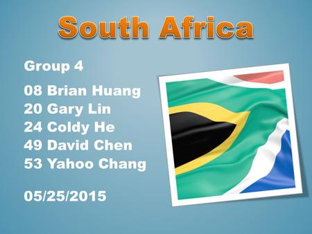 Group 4 08 Brian Huang 20 Gary Lin 24 Coldy He 49 David Chen 53 Yahoo Chang 05/25/2015.