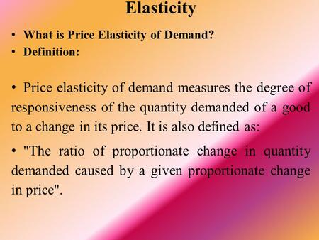 Elasticity What is Price Elasticity of Demand?  Definition: