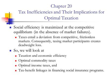Chapter 20 Tax Inefficiencies and Their Implications for Optimal Taxation Social efficiency is maximized at the competitive equilibrium (in the absence.