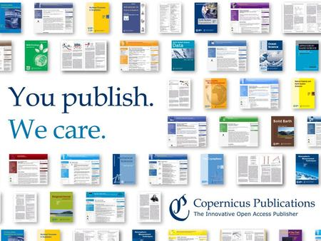 Copernicus Publications Innovative Open Access Publishing and Public Peer-Review Dr. Xenia van Edig Copernicus Publications | October 2013.