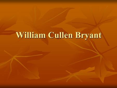 William Cullen Bryant. Considered an American Romantic poet Considered an American Romantic poet Heavily influenced by the English Romantics Heavily influenced.