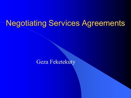 Negotiating Services Agreements Geza Feketekuty. Negotiations on Services l Regulation of International Services –Bilateral Agreements (Civil Aviation)