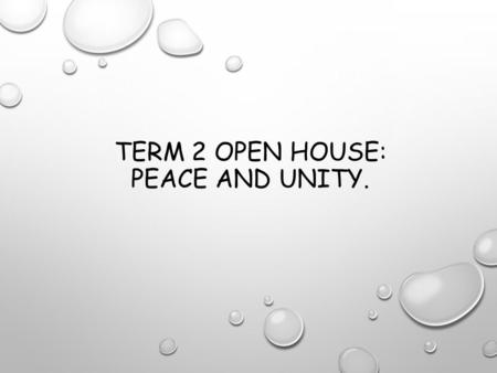 Term 2 Open House: Peace and Unity.