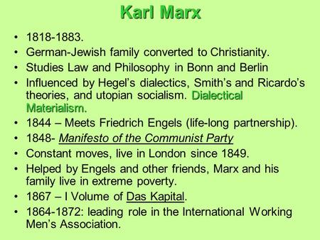 Karl Marx 1818-1883. German-Jewish family converted to Christianity. Studies Law and Philosophy in Bonn and Berlin Dialectical Materialism.Influenced by.