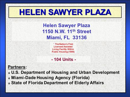HELEN SAWYER PLAZA Helen Sawyer Plaza 1150 N.W. 11 th Street Miami, FL 33136 U.S. Department of Housing and Urban Development Miami-Dade Housing Agency.