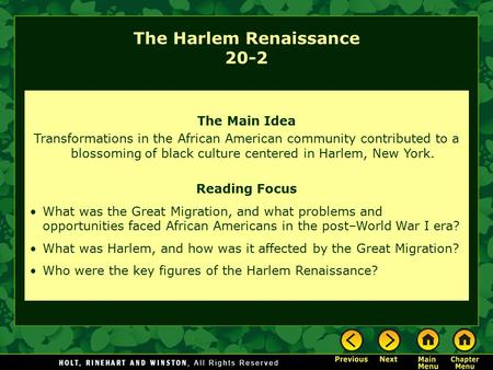 The Main Idea Transformations in the African American community contributed to a blossoming of black culture centered in Harlem, New York. Reading Focus.