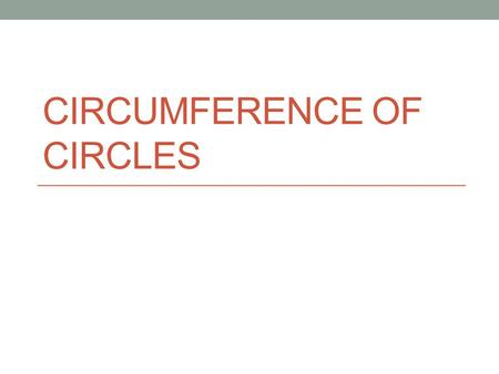 CIRCUMFERENCE OF CIRCLES. What is the definition of a circle? A flat shape whose points are all the same distance away from the center This distance from.