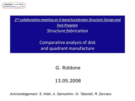 2 nd collaboration meeting on X-band Accelerator Structure Design and Test-Program Structure fabrication Comparative analysis of disk and quadrant manufacture.