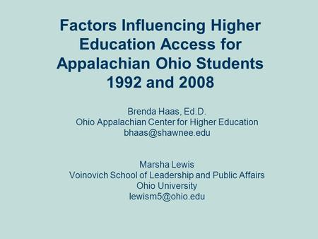 Factors Influencing Higher Education Access for Appalachian Ohio Students 1992 and 2008 Brenda Haas, Ed.D. Ohio Appalachian Center for Higher Education.