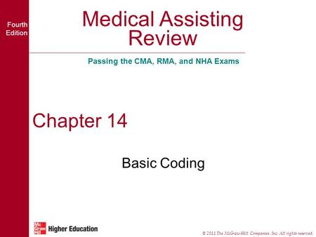 Medical Assisting Review Passing the CMA, RMA, and NHA Exams Fourth Edition © 2011 The McGraw-Hill Companies, Inc. All rights reserved. Chapter 14 Basic.