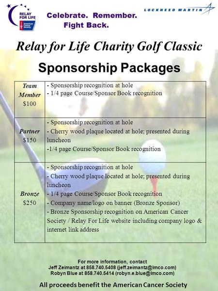 Sponsorship Packages Celebrate. Remember.Fight Back. Relay for Life Charity Golf Classic All proceeds benefit the American Cancer Society Team Member $100.
