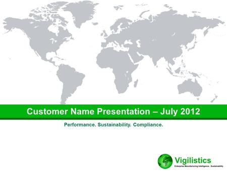 Performance. Sustainability. Compliance. Customer Name Presentation – July 2012.