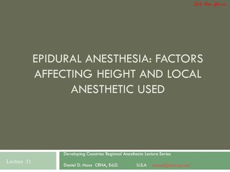 Soli Deo Gloria Epidural Anesthesia: Factors Affecting Height and Local Anesthetic Used Developing Countries Regional Anesthesia Lecture Series Daniel.