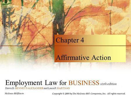 Employment Law for BUSINESS sixth edition Dawn D. BENNETT-ALEXANDER and Laura P. HARTMAN Chapter 4 Affirmative Action McGraw-Hill/Irwin Copyright © 2009.