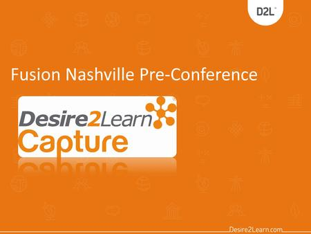 Fusion Nashville Pre-Conference. Introducing The Desire2Learn Team Dave Maurer Trainer – Client Enablement.