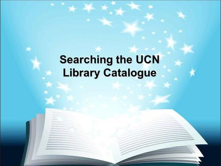 Searching the UCN Library Catalogue. UCN Home Page www.ucn.ca.