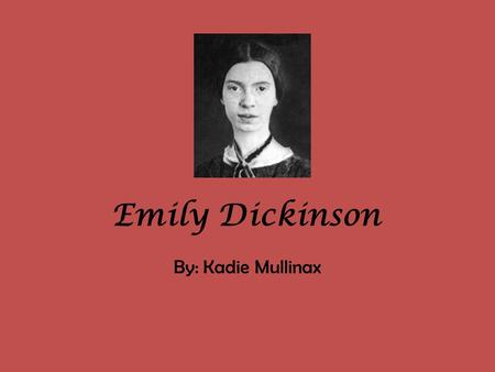 "Emily Dickinson By: Kadie Mullinax. Hope is the Thing with Feathers ""Hope"" is the thing with feathers - That perches in the soul - And sings the tune."