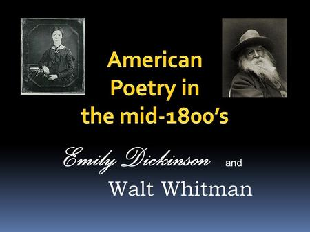 Emily Dickinson and Walt Whitman. What do you know about poetry? Rhyme Meter Stanzas Punctuation Literary Elements Style Subject matter.