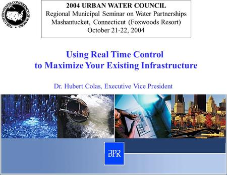 2004 URBAN WATER COUNCIL Regional Municipal Seminar on Water Partnerships Mashantucket, Connecticut (Foxwoods Resort) October 21-22, 2004 Using Real Time.