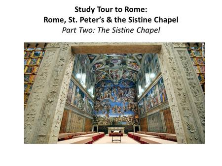 Study Tour to Rome: Rome, St. Peter's & the Sistine Chapel Part Two: The Sistine Chapel.