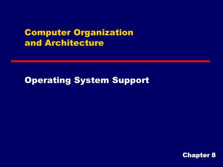 Computer Organization and Architecture Operating System Support Chapter 8.