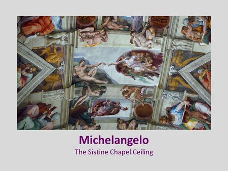 Michelangelo The Sistine Chapel Ceiling. The Sistine Chapel.