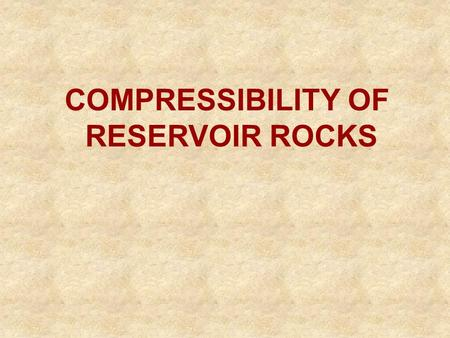 COMPRESSIBILITY OF RESERVOIR ROCKS.