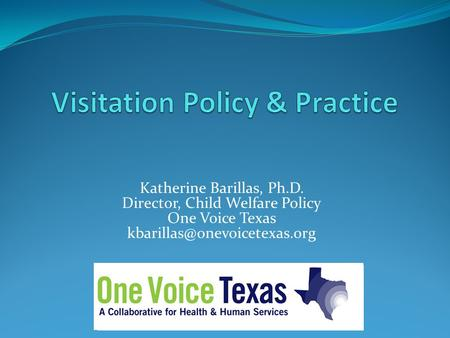 Katherine Barillas, Ph.D. Director, Child Welfare Policy One Voice Texas