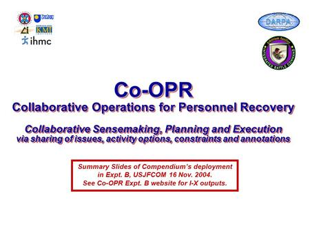 Co-OPR Collaborative Operations for Personnel Recovery Collaborative Sensemaking, Planning and Execution via sharing of issues, activity options, constraints.