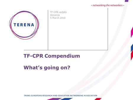 TF-CPR Compendium What's going on? TF-CPR update Slovenia 5 March 2010.