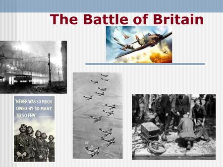 The Battle of Britain. The summary about battle of Britain The Most Important Battle of World War 2 The Battle of Britain was fought from July 10 to October.