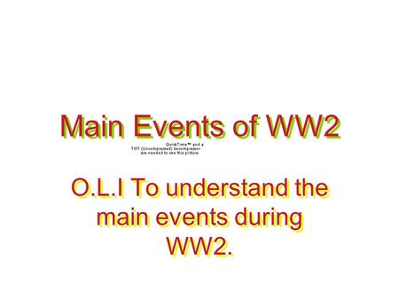 Main Events of WW2 O.L.I To understand the main events during WW2.