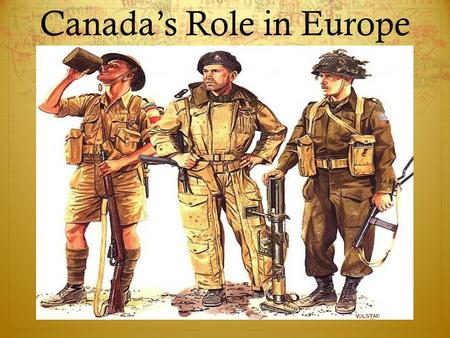 Canada's Role in Europe. Canada's Entry into WWII- Sept. 10, 1939  In 1939 Canada was not prepared for war.  The army, navy, and air force were ill.