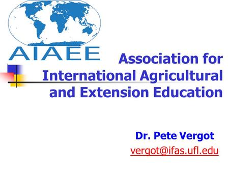 Association for International Agricultural and Extension Education Dr. Pete Vergot