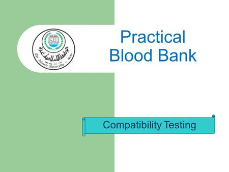 Compatibility Testing Practical Blood Bank. Blood Transfusion Process  Pre-transfusion  Transfusion  Post-transfusion.