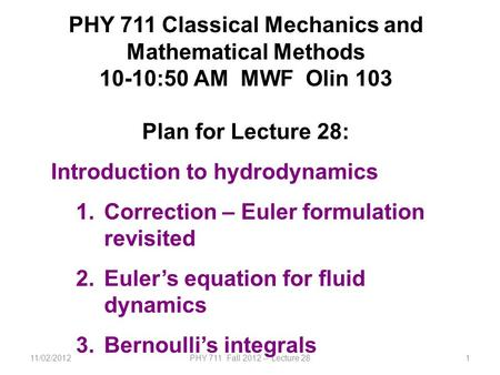 11/02/2012PHY 711 Fall 2012 -- Lecture 281 PHY 711 Classical Mechanics and Mathematical Methods 10-10:50 AM MWF Olin 103 Plan for Lecture 28: Introduction.