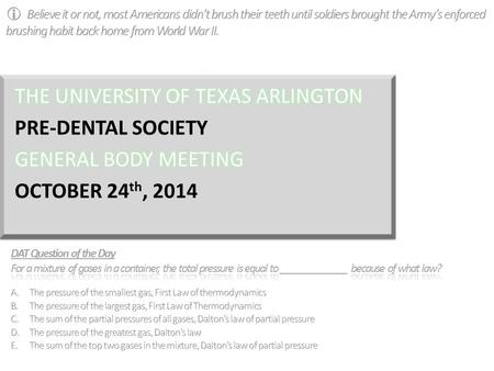UNIVERSITY OF TEXAS ARLINGTON PRE-DENTAL SOCIETY GENERAL BODY MEETING September 12, 2014 DAT Question of the Day™ PRE-DENTAL SOCIETY OCTOBER 24 th, 2014.