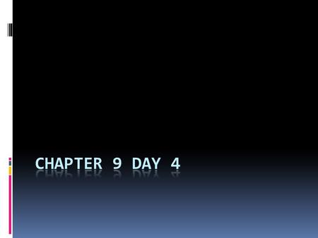 Chapter 9 Day 4.