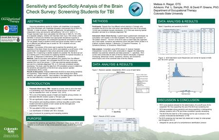 Sensitivity and Specificity Analysis of the Brain Check Survey: Screening Students for TBI Melissa A. Rieger, OTS Advisors: Pat L. Sample, PhD. & David.