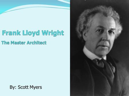By: Scott Myers. Frank Lloyd Wright Biography Famous Architecture Contributions Quotes Multiple Choice Key Terms.