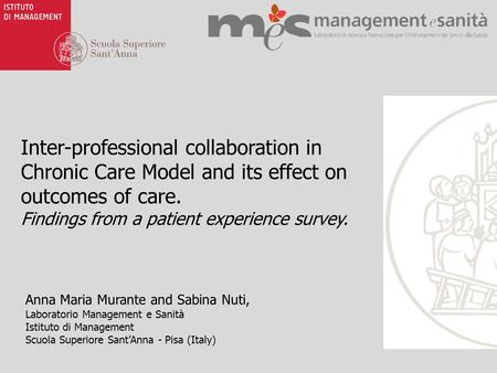Inter-professional collaboration in Chronic Care Model and its effect on outcomes of care. Findings from a patient experience survey. Anna Maria Murante.