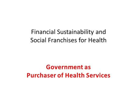 Financial Sustainability and Social Franchises for Health.