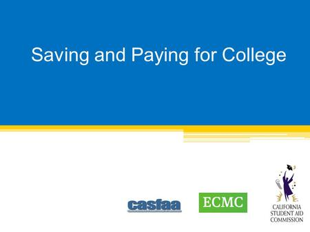 Saving and Paying for College. Agenda Influence of savings Savings options for parents o Impact on financial aid eligibility Saving options for students—while.