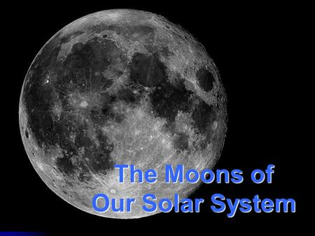 The Moons of Our Solar System. How many moons are in our solar system? 1? 9? 61? 159? 159 and counting!
