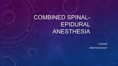 COMBINED SPINAL- EPIDURAL ANESTHESIA H.MOEINI ANESTHESIOLOGIST.