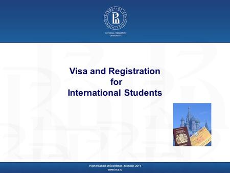 Visa and Registration for International Students Higher School of Economics, Moscow, 2014 www.hse.ru.