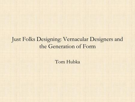 Just Folks Designing: Vernacular Designers and the Generation of Form