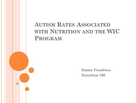A UTISM R ATES A SSOCIATED WITH N UTRITION AND THE WIC P ROGRAM Emma Frandsen Nutrition 190.