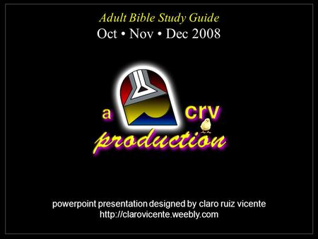 Powerpoint presentation designed by claro ruiz vicente  Adult Bible Study Guide Oct Nov Dec 2008 Adult Bible Study Guide.